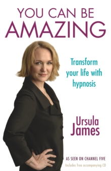 You Can be Amazing : Transform Your Life with Hypnosis, Paperback Book