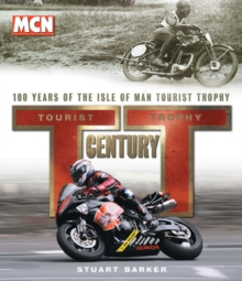 TT Century : One Hundred Years of the Tourist Trophy, Hardback