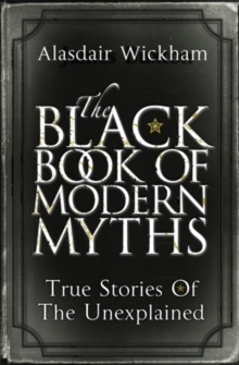 The Black Book of Modern Myths : True Stories of the Unexplained, Hardback