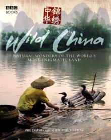 Wild China : The Hidden Wonders of the World's Most Enigmatic Land, Paperback