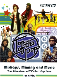"""Top of the Pops"" : Mishaps, Miming and Music, Hardback Book"