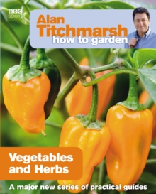 Alan Titchmarsh How to Garden : Vegetables and Herbs, Paperback