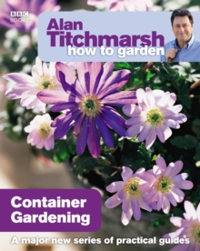 Alan Titchmarsh How to Garden : Container Gardening, Paperback Book