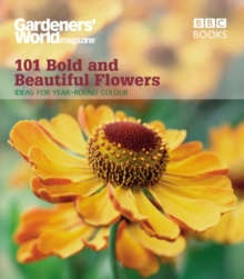 """Gardeners' World"" 101 - Bold and Beautiful Flowers : For Year-round Colour, Paperback"
