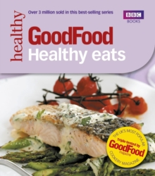 Good Food: Healthy Eats : Triple-tested Recipes, Paperback