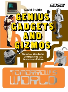 """Tomorrow's World"" : Genius Gadgets and Gizmos - Weird and Wonderful Contraptions from Yesterday's Future, Hardback Book"