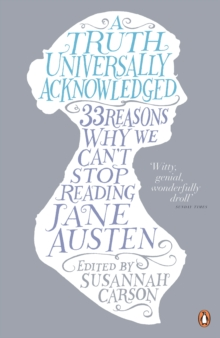 A Truth Universally Acknowledged : 33 Reasons Why We Can't Stop Reading Jane Austen, Paperback