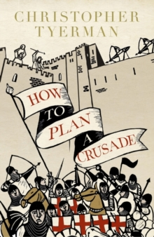 How to Plan a Crusade : Reason and Religious War in the High Middle Ages, Hardback Book
