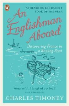 An Englishman Aboard: Discovering France In A Rowing Boat,, Paperback Book