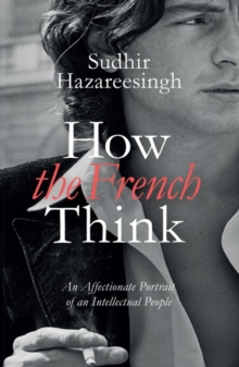 How the French Think : An Affectionate Portrait of an Intellectual People, Hardback