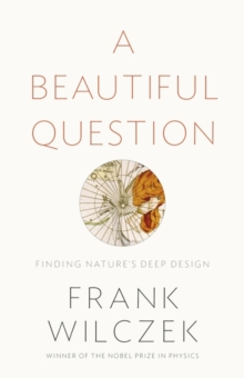 A Beautiful Question : Finding Nature's Deep Design, Hardback