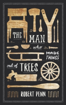 The Man Who Made Things Out of Trees, Hardback