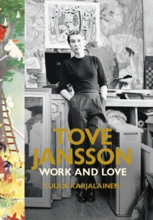 Tove Jansson : Work and Love, Hardback