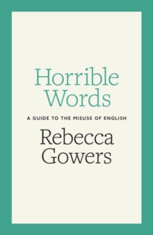 Horrible Words : A Guide to the Misuse of English, Hardback