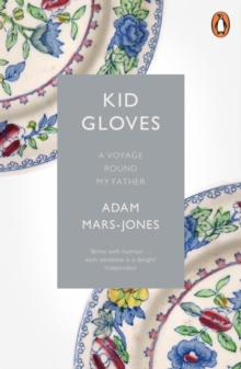 Kid Gloves : A Voyage Round My Father, Paperback