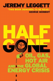Half Gone : Oil, Gas, Hot Air and the Global Energy Crisis, Paperback Book