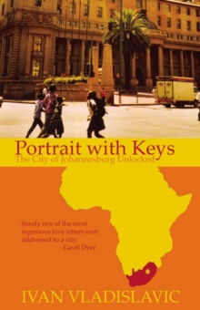 Portrait with Keys : The City of Johannesburg Unlocked, Paperback