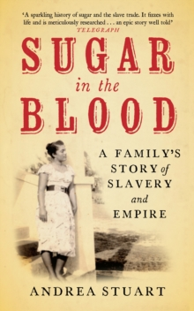 Sugar in the Blood : A Family's Story of Slavery and Empire, Paperback