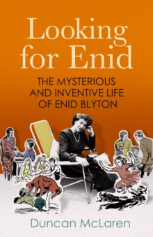 Looking for Enid : The Mysterious and Inventive Life of Enid Blyton, Paperback