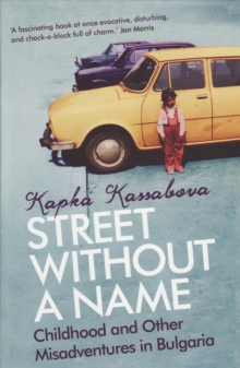 A Street without a Name : Childhood and Other Misadventures in Bulgaria, Paperback Book