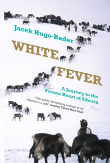 White Fever : A Journey to the Frozen Heart of Siberia, Paperback