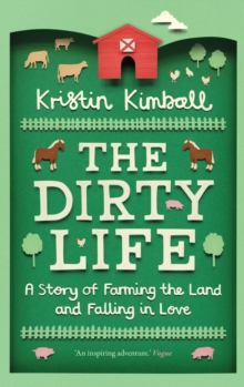 The Dirty Life : A Story of Farming the Land and Falling in Love, Paperback Book
