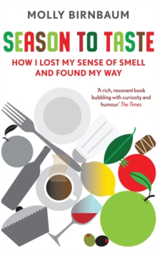 Season to Taste : How I Lost My Sense of Smell and Found My Way, Paperback