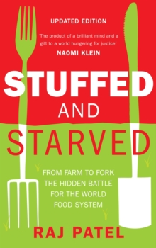 Stuffed and Starved : From Farm to Fork the Hidden Battle for the World Food System, Paperback