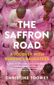 The Saffron Road : A Journey with Buddha's Daughters, Paperback