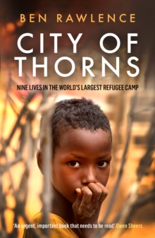 City of Thorns : Nine Lives in the World's Largest Refugee Camp, Paperback Book