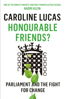 Honourable Friends? : Parliament and the Fight for Change, Paperback