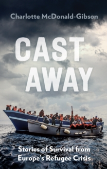 Cast Away : Stories of Survival from the World's Deadliest Voyage, Paperback