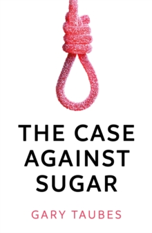 The Case Against Sugar, Paperback