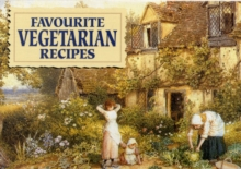 Favourite Vegetarian Recipes : Illustrated with Cottage Garden Scenes, Paperback