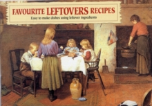 Favourite Leftovers Recipes : Easy to Make Dishes Using Leftover Ingredients, Paperback