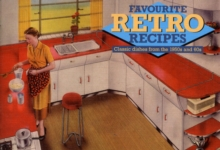 Favourite Retro Recipes : Classic Dishes from the 1950s and 60s, Paperback