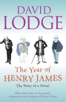 The Year of Henry James : The Story of a Novel - With Other Essays on the Genesis, Composition and Reception of Literary Fiction, Hardback