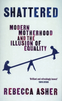 Shattered : Modern Motherhood and the Illusion of Equality, Paperback