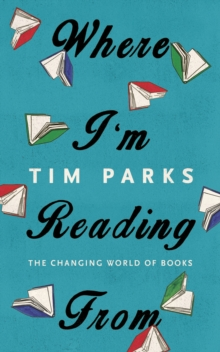 Where I'm Reading from : The Changing World of Books, Hardback