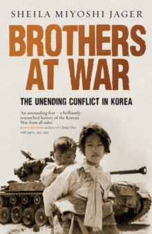 Brothers at War : The Unending Conflict in Korea, Hardback