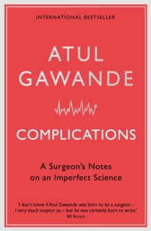Complications : A Surgeon's Notes on an Imperfect Science, Paperback Book
