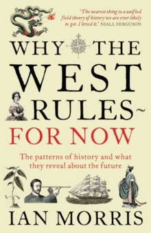 Why the West Rules for Now : The Patterns of History and What They Reveal About the Future, Paperback