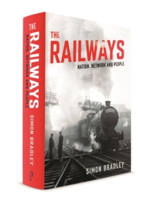 The Railways : Nation, Network and People, Hardback Book