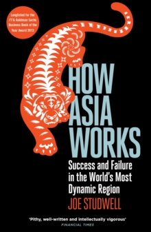 How Asia Works : Success and Failure in the World's Most Dynamic Region, Paperback
