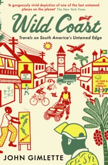 Wild Coast : Travels on South America's Untamed Edge, Paperback