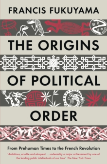 Origins of Political Order : From Prehuman Times to the French Revolution, Paperback Book