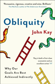 Obliquity : Why Our Goals are Best Achieved Indirectly, Paperback