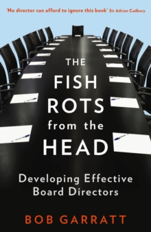 The Fish Rots from the Head : The Crisis in Our Boardrooms: Developing the Crucial Skills of the Competent Director, Paperback
