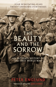 The Beauty and the Sorrow : An Intimate History of the First World War, Paperback