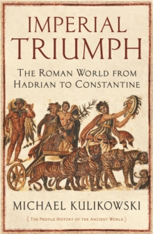 Imperial Triumph : The Roman World from Hadrian to Constantine, Hardback